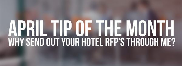 April 2015 – Why Send Out Your Hotel RFP's Through Me?