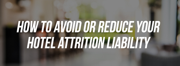 How to Avoid or Reduce Your Hotel Attrition Liability